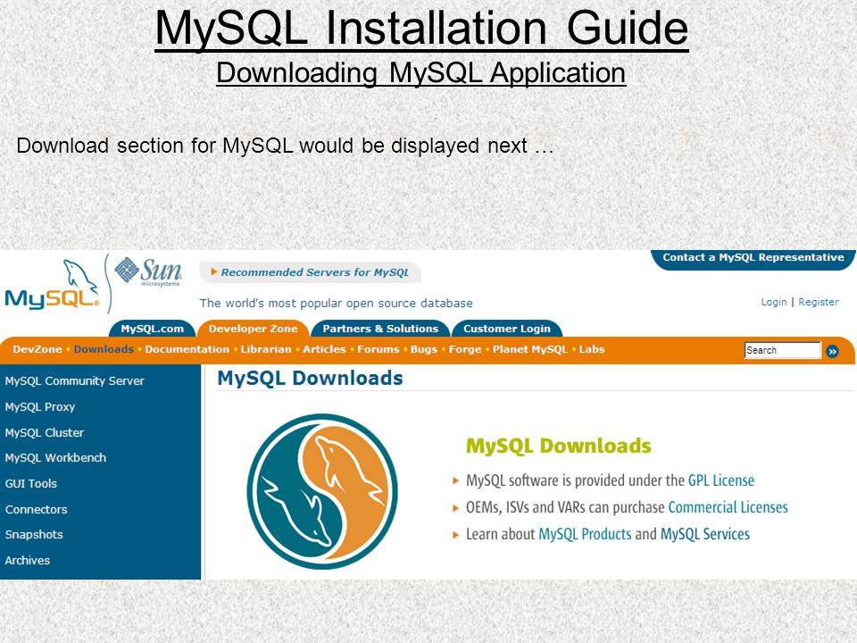 Download section for MySQL would be displayed next … MySQL Installation Guide Downloading MySQL Application