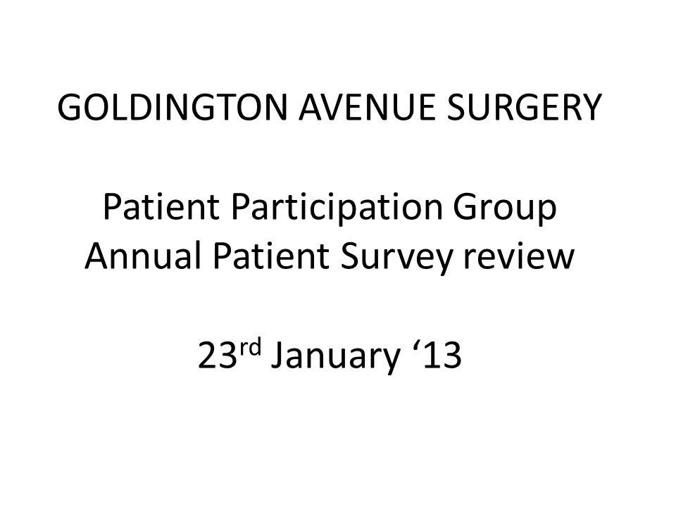 GOLDINGTON AVENUE SURGERY Patient Participation Group Annual Patient Survey review 23 rd January '13