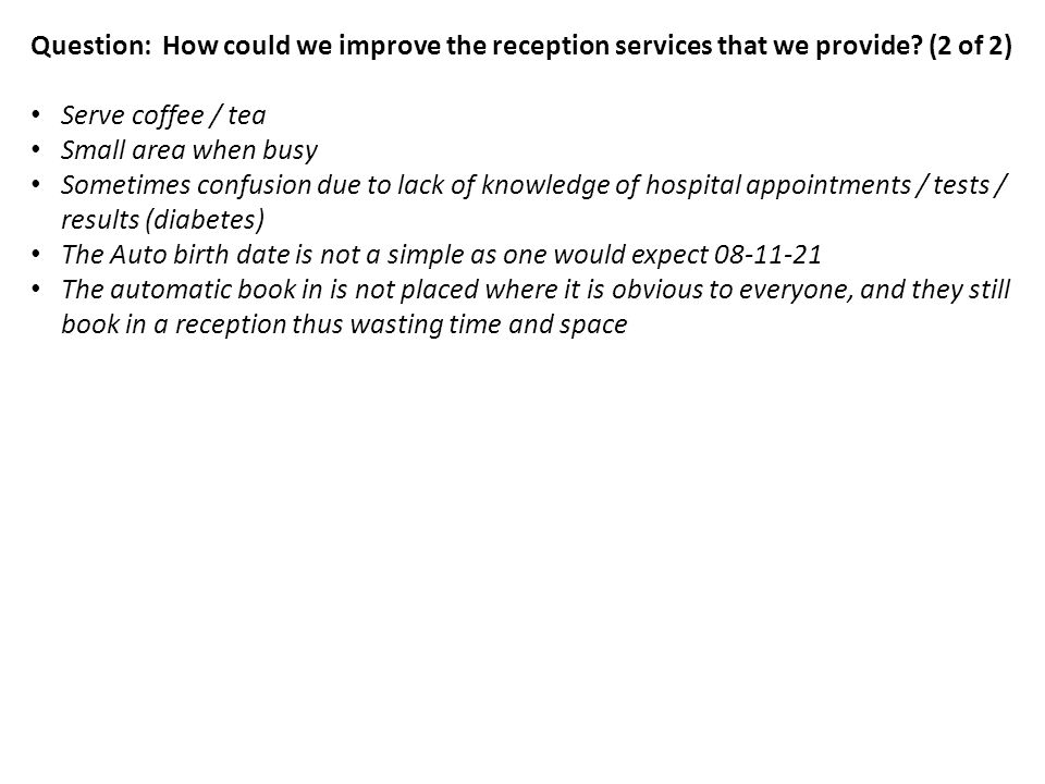 Question: How could we improve the reception services that we provide.