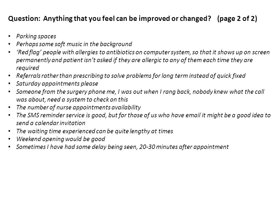 Question: Anything that you feel can be improved or changed.