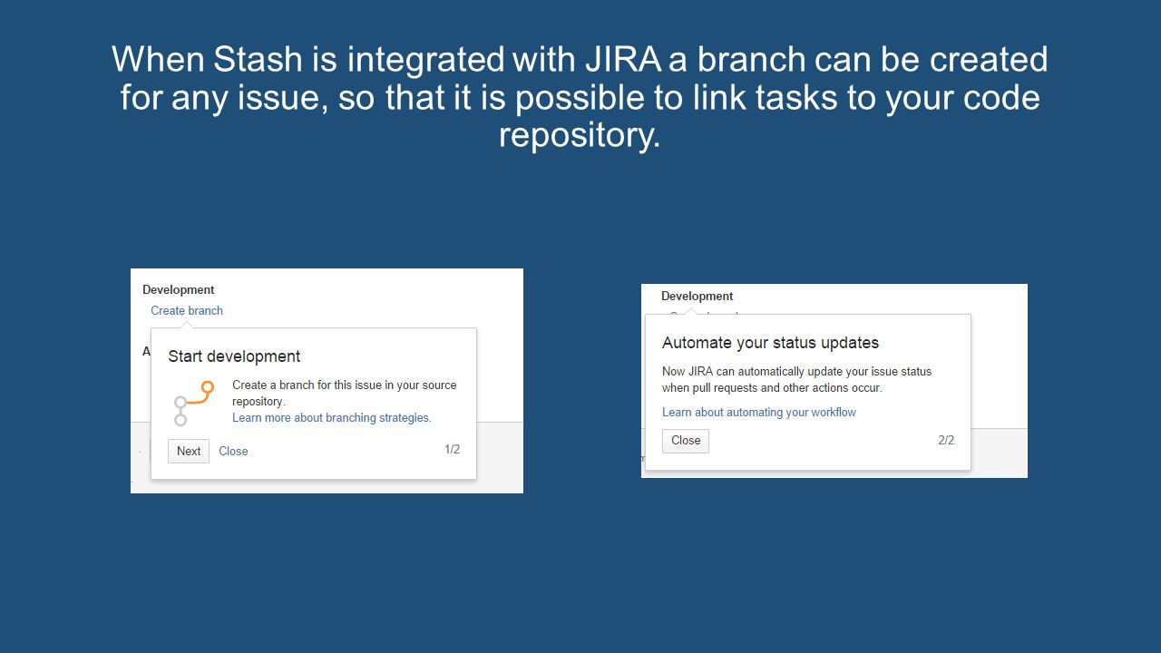 When Stash is integrated with JIRA a branch can be created for any issue, so that it is possible to link tasks to your code repository.