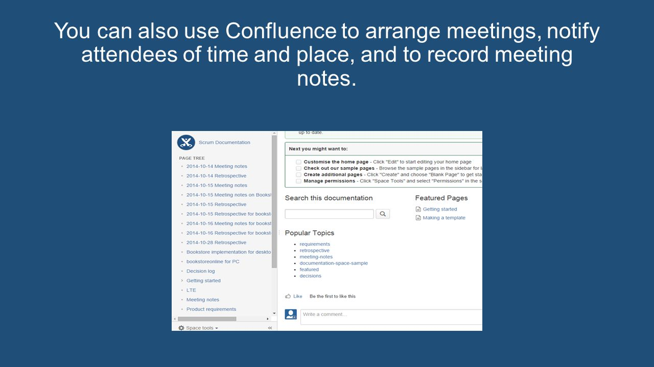 You can also use Confluence to arrange meetings, notify attendees of time and place, and to record meeting notes.