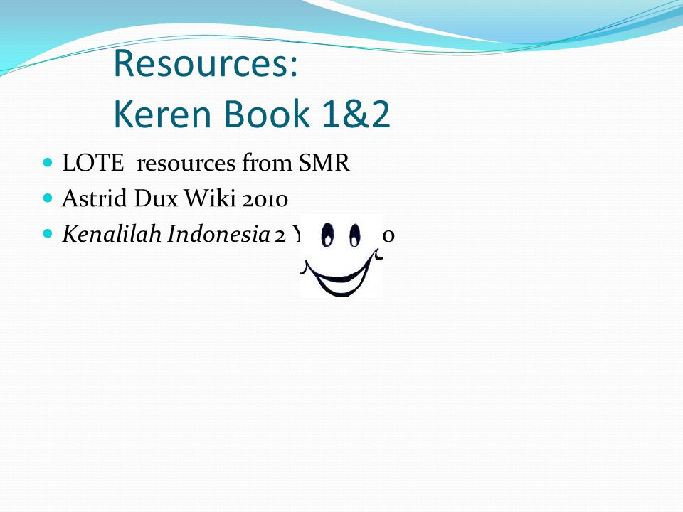 Resources: Keren Book 1&2 LOTE resources from SMR Astrid Dux Wiki 2010 Kenalilah Indonesia 2 Year 9&10