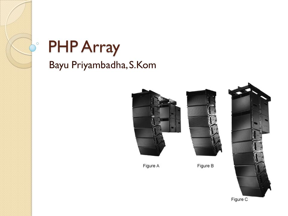 Array Array is collection of data that is saved in some place together and it is can accessed using index key 2 Kinds of Array : ◦ Array with numeric index ◦ Associative Array