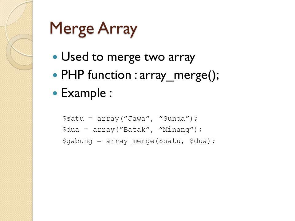 Deletion Array (1) Used to delete data in array PHP function : array_shift(); array_pop(); Example : $suku = array( Jawa , Sunda , Batak ); $suku_baru = array_shift($suku); $suku = array( Jawa , Sunda , Batak ); $suku_baru = array_pop($suku);