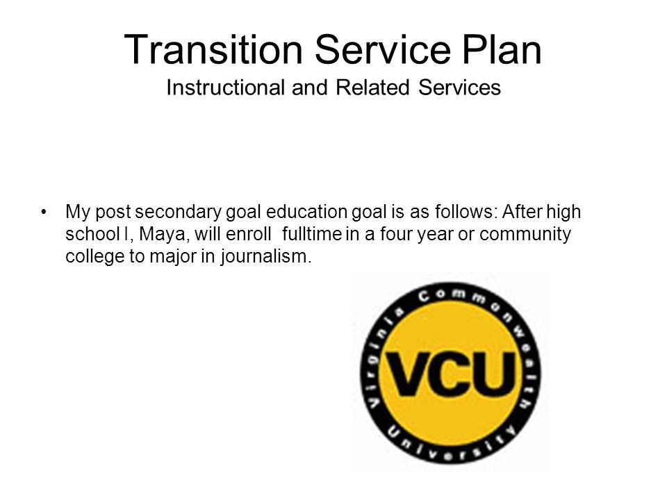 Transition After high school I would like to attend college and I am presently enrolled in a college prep curriculum. I am interested in a lot of area