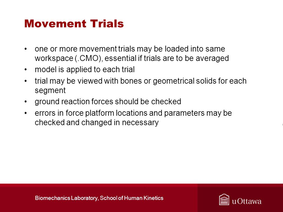 Biomechanics Laboratory, School of Human Kinetics Movement Trials one or more movement trials may be loaded into same workspace (.CMO), essential if t