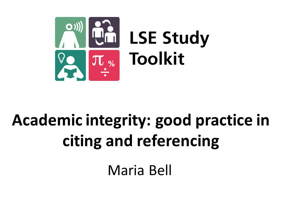 Academic integrity: good practice in citing and referencing Maria Bell