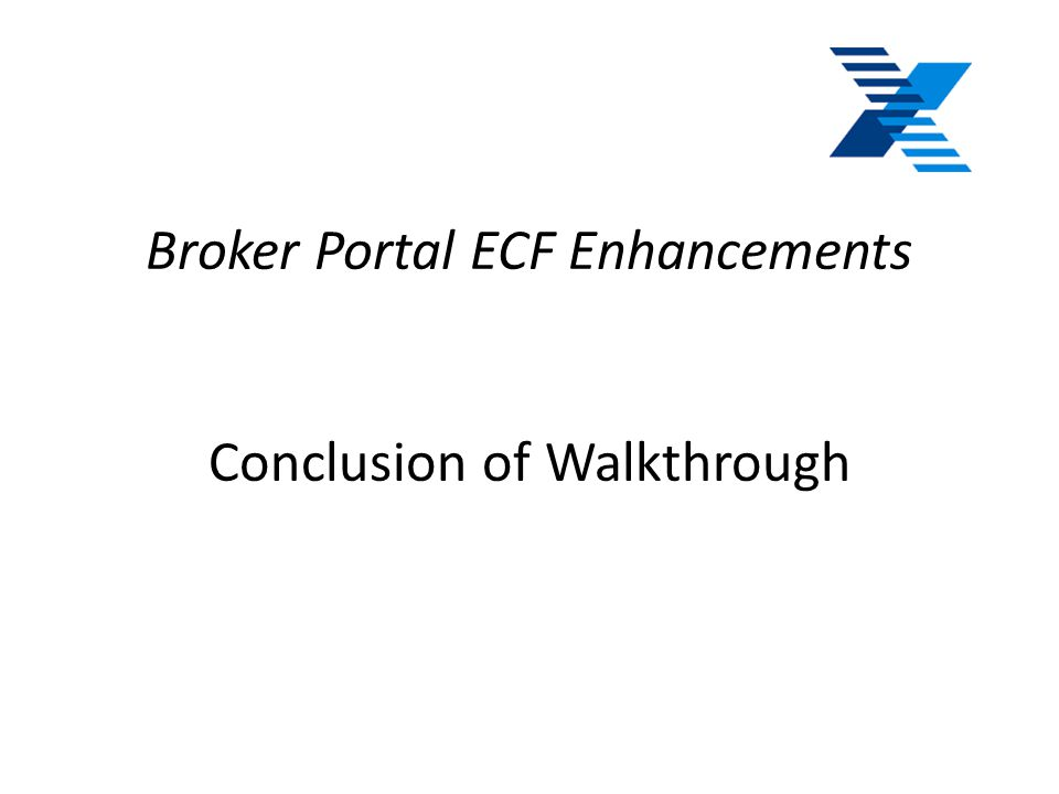 Broker Portal ECF Enhancements Conclusion of Walkthrough
