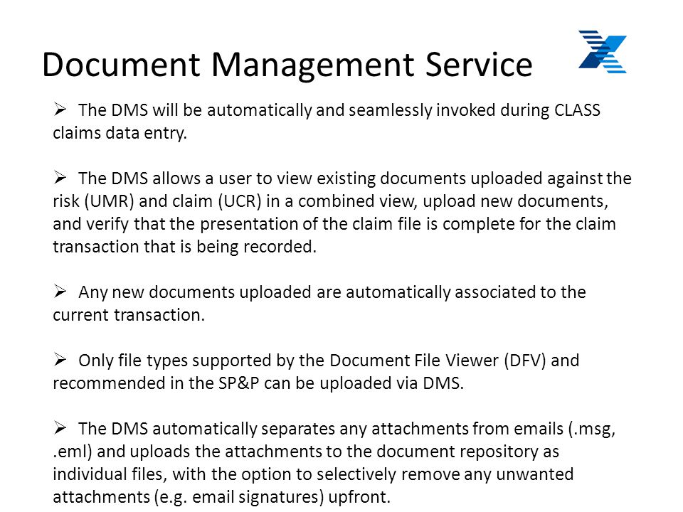 Document Management Service  The DMS will be automatically and seamlessly invoked during CLASS claims data entry.