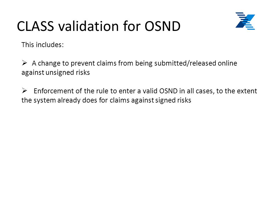 CLASS validation for OSND This includes:  A change to prevent claims from being submitted/released online against unsigned risks  Enforcement of the rule to enter a valid OSND in all cases, to the extent the system already does for claims against signed risks