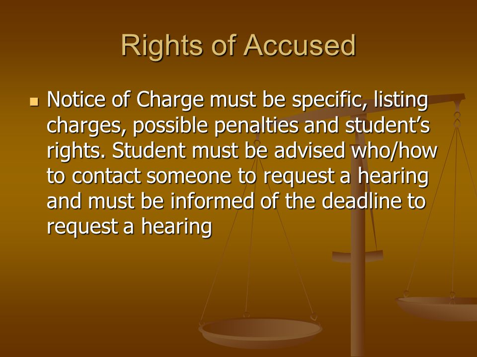 Rights of Accused Notice of Charge must be specific, listing charges, possible penalties and student's rights.