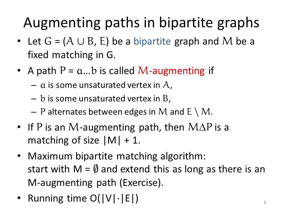 Augmenting paths in bipartite graphs Let G = ( A [ B, E ) be a bipartite graph and M be a fixed matching in G. A path P = a … b is called M -augmentin