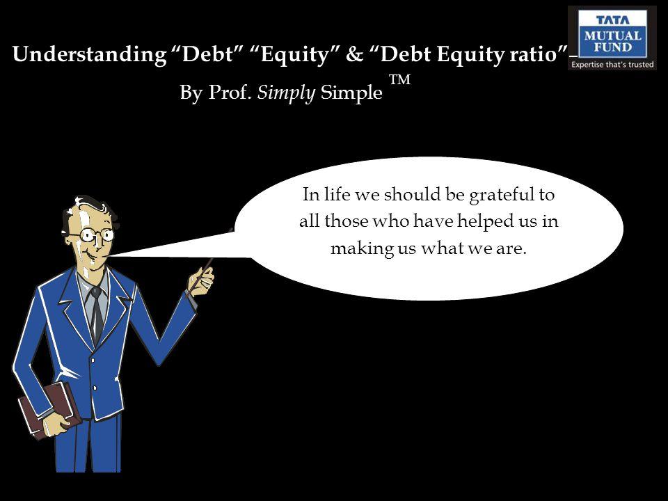 Understanding Debt Equity & Debt Equity ratio – By Prof.