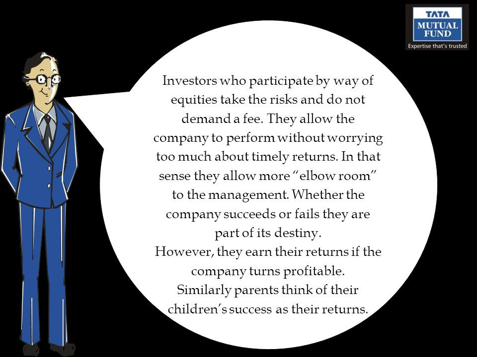 Investors who participate by way of equities take the risks and do not demand a fee.