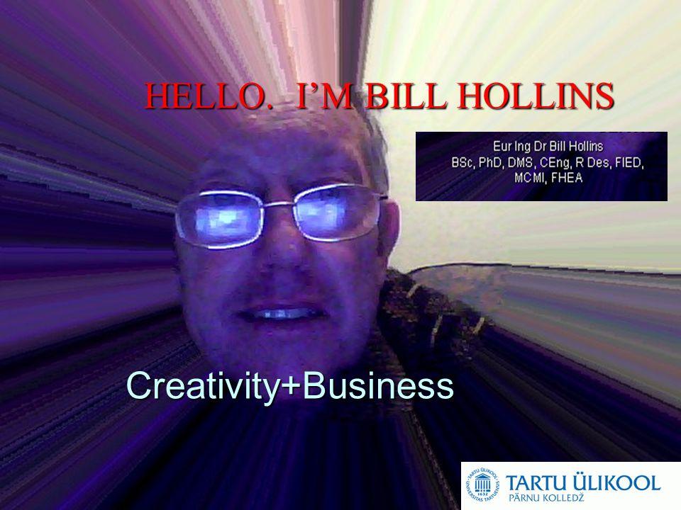 Bill Hollins Direction Consultants HELLO. I'M BILL HOLLINS Creativity+Business