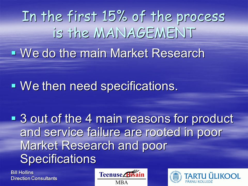 Bill Hollins Direction Consultants In the first 15% of the process is the MANAGEMENT  We do the main Market Research  We then need specifications. 