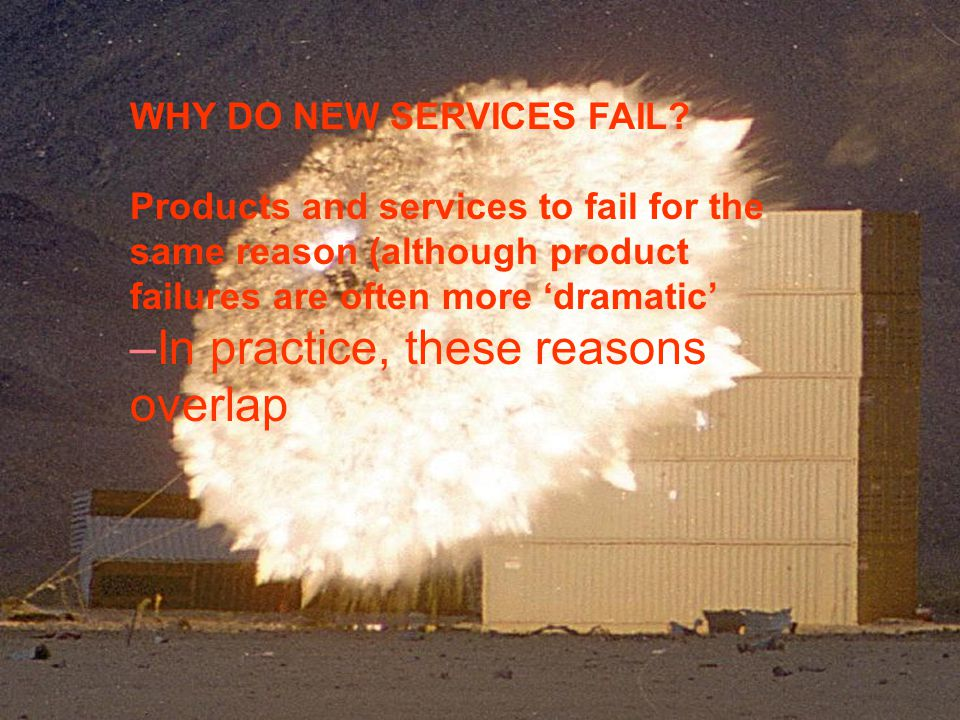 Bill Hollins Direction Consultants WHY DO NEW SERVICES FAIL? Products and services to fail for the same reason (although product failures are often mo