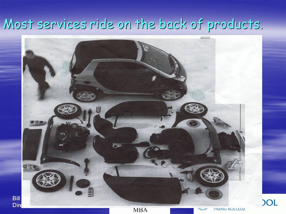 Bill Hollins Direction Consultants Most services ride on the back of products.