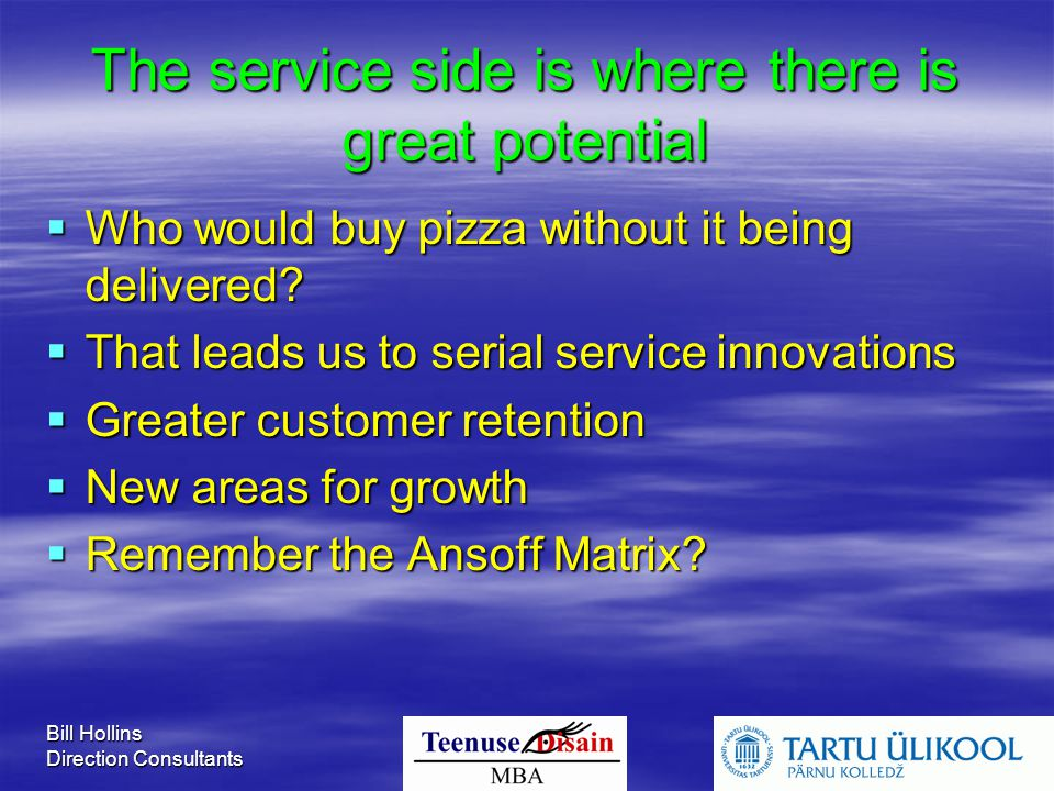 Bill Hollins Direction Consultants The service side is where there is great potential  Who would buy pizza without it being delivered.