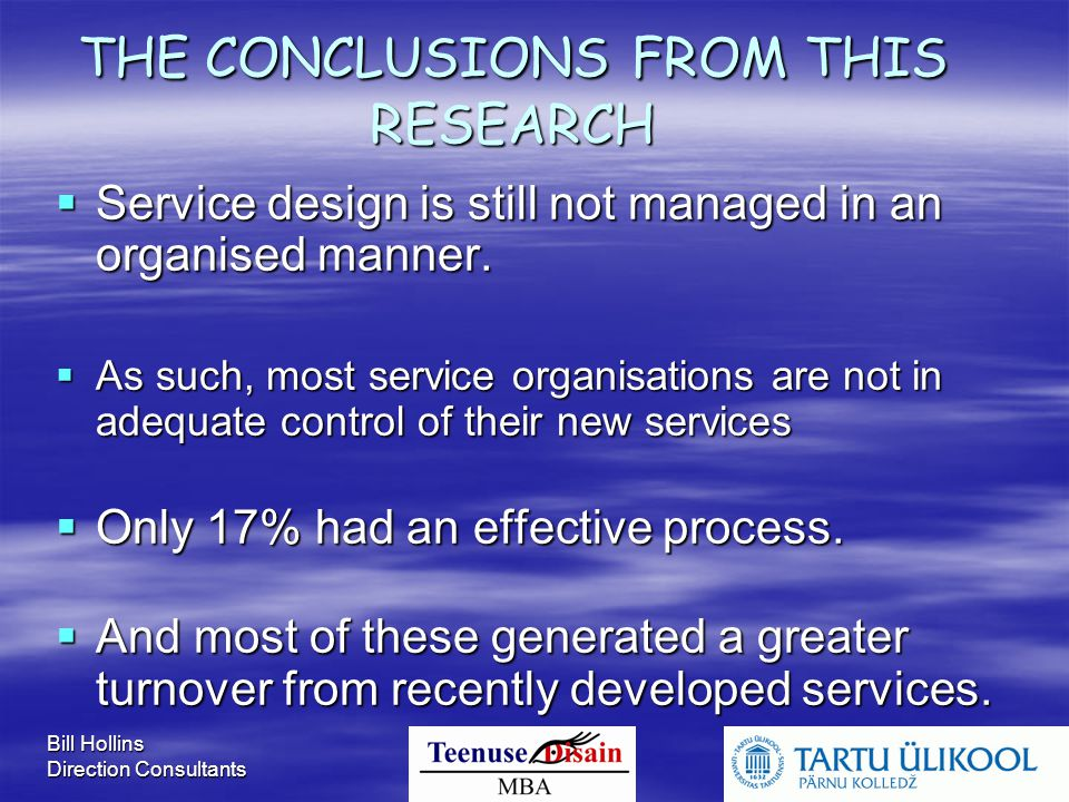 Bill Hollins Direction Consultants THE CONCLUSIONS FROM THIS RESEARCH  Service design is still not managed in an organised manner.