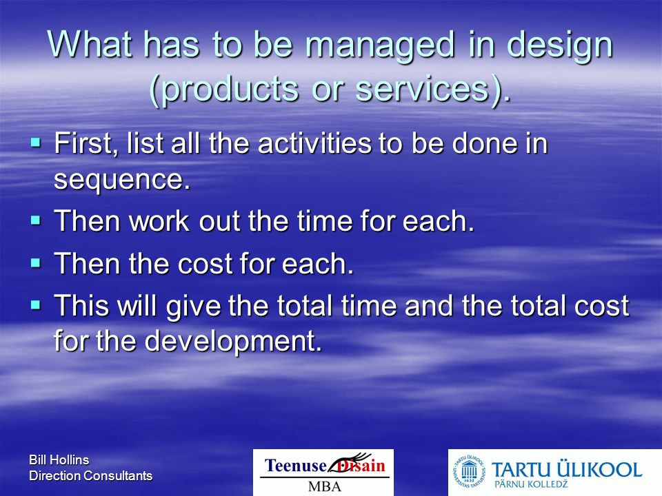 Bill Hollins Direction Consultants What has to be managed in design (products or services).  First, list all the activities to be done in sequence. 