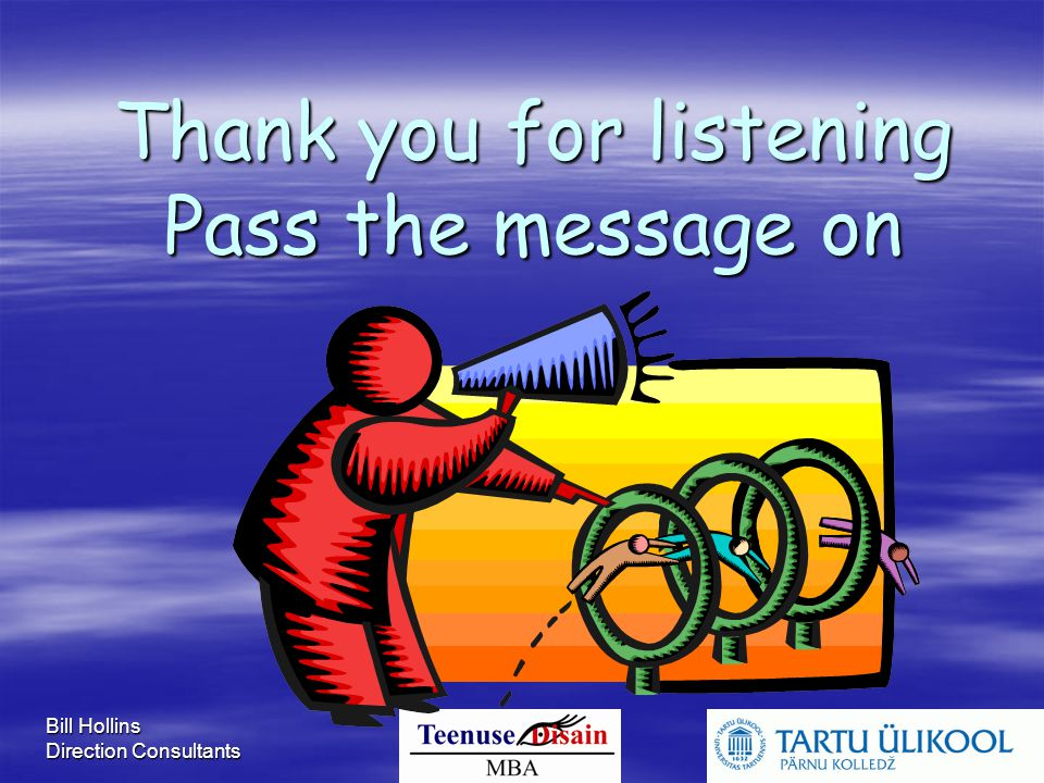 Bill Hollins Direction Consultants Thank you for listening Pass the message on