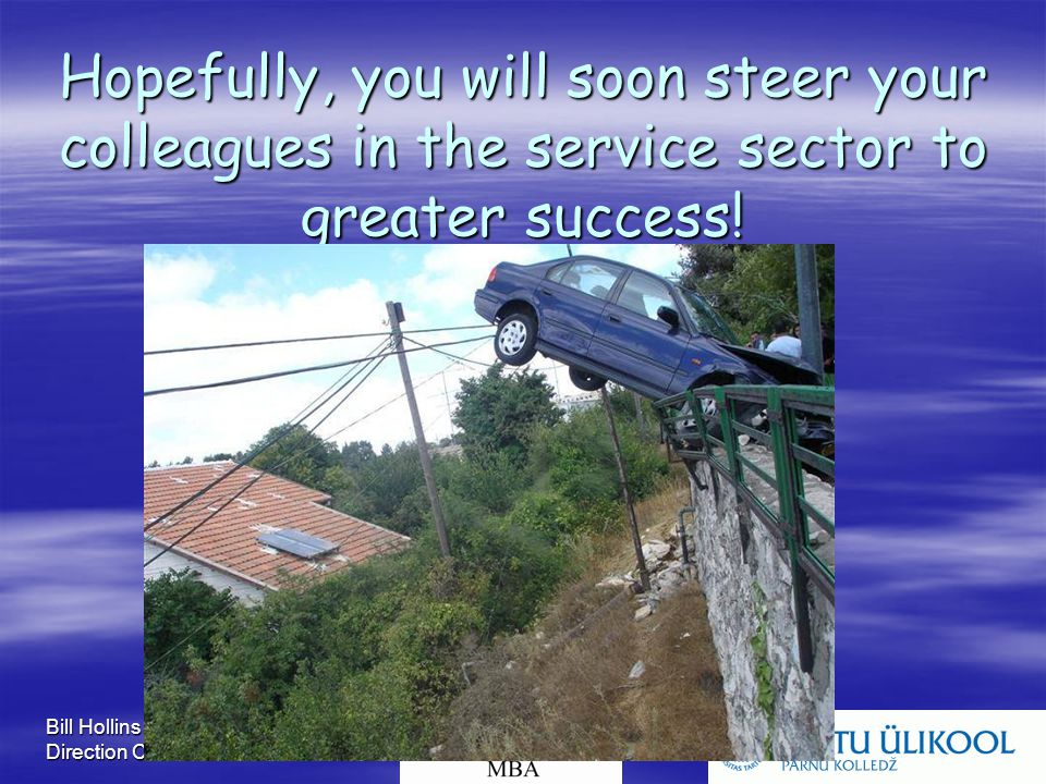 Bill Hollins Direction Consultants Hopefully, you will soon steer your colleagues in the service sector to greater success!
