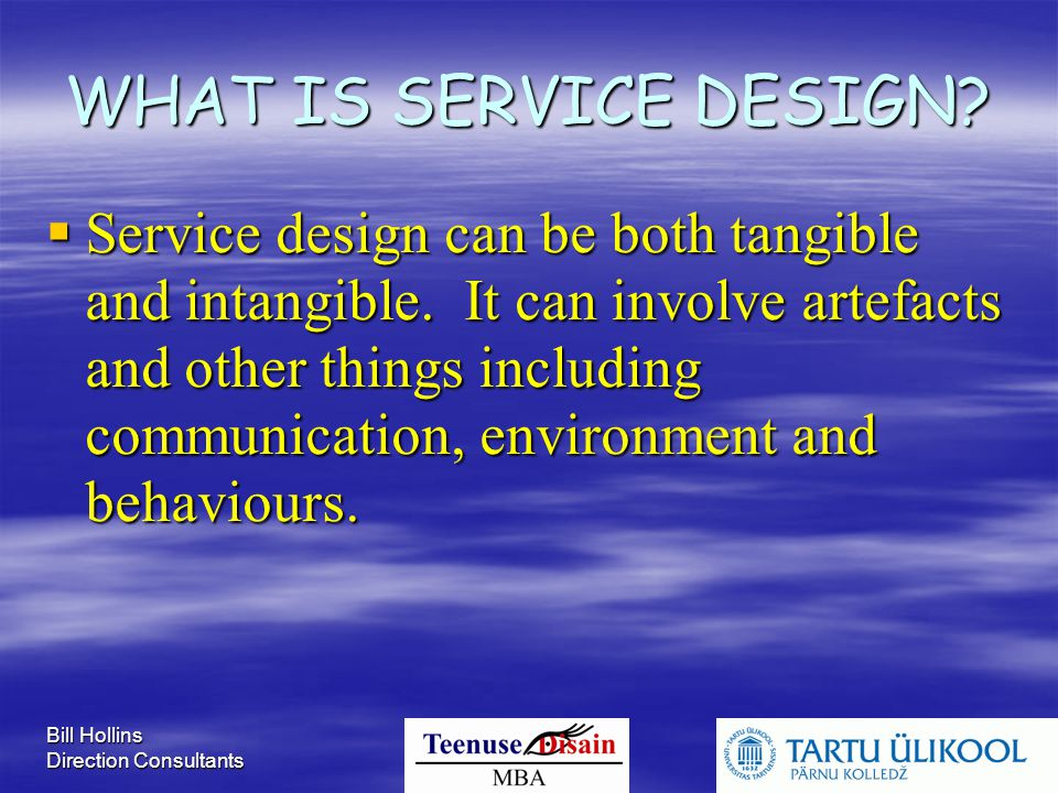 Bill Hollins Direction Consultants A simple model for service design:  MARKET  SPECIFICATION  CONCEPT DESIGN  DETAIL DESIGN  IMPLEMENT  DISPOSAL