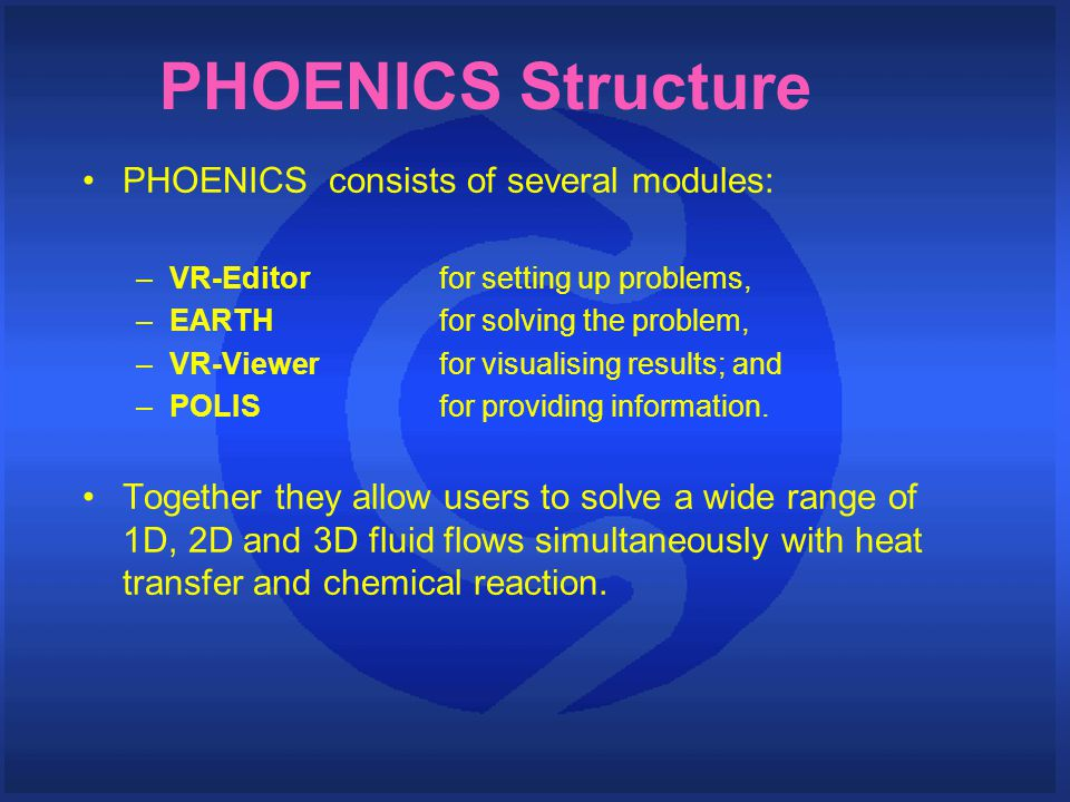 Contents This presentation shows some of the new features in PHOENICS 3.6 The talk is in four parts: –General improvements (common to all modules) –Pre-processor (VR-Editor) –Post-processor (VR-Viewer) –Solver (Earth)