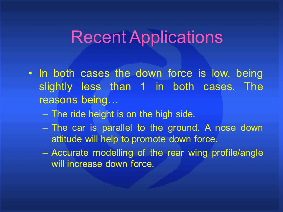 Recent Applications In both cases the down force is low, being slightly less than 1 in both cases.
