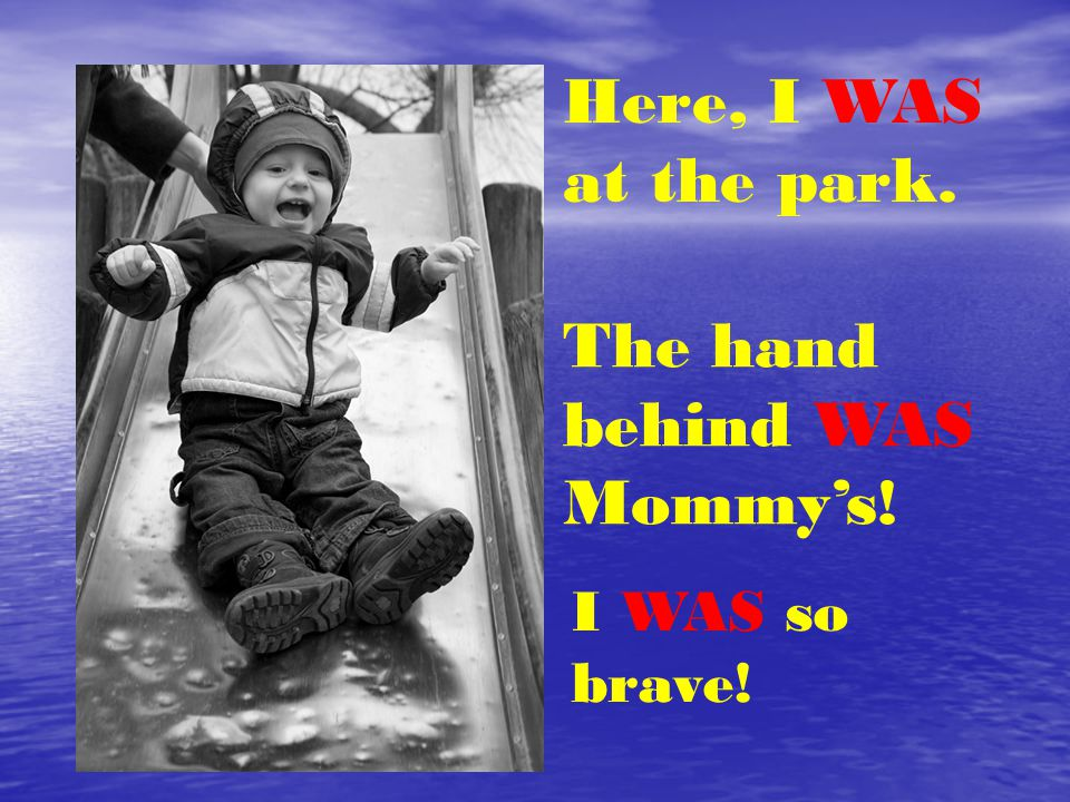 Here, I WAS at the park. The hand behind WAS Mommy's! I WAS so brave!