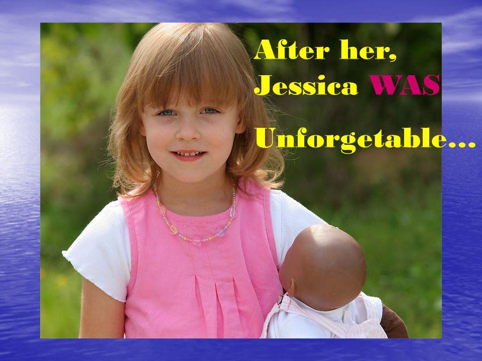 After her, Jessica WAS Unforgetable…