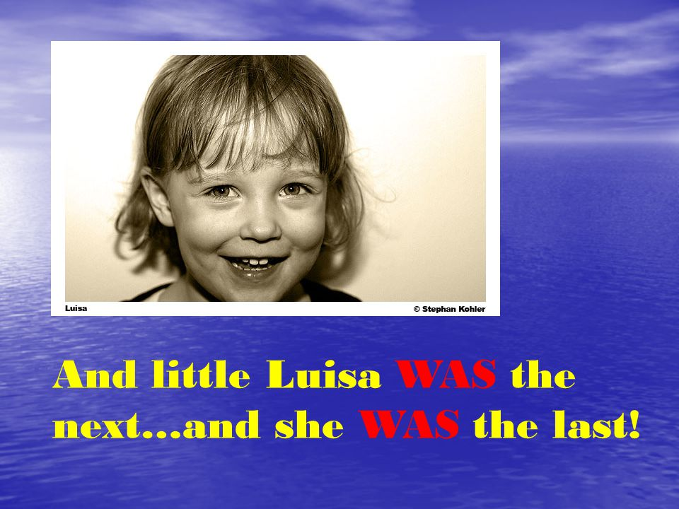 And little Luisa WAS the next…and she WAS the last!