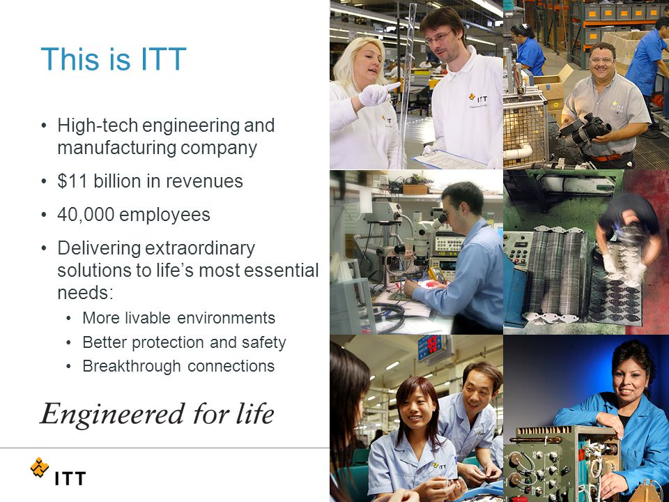 November 24, 20142 This is ITT High-tech engineering and manufacturing company $11 billion in revenues 40,000 employees Delivering extraordinary solutions to life's most essential needs: More livable environments Better protection and safety Breakthrough connections
