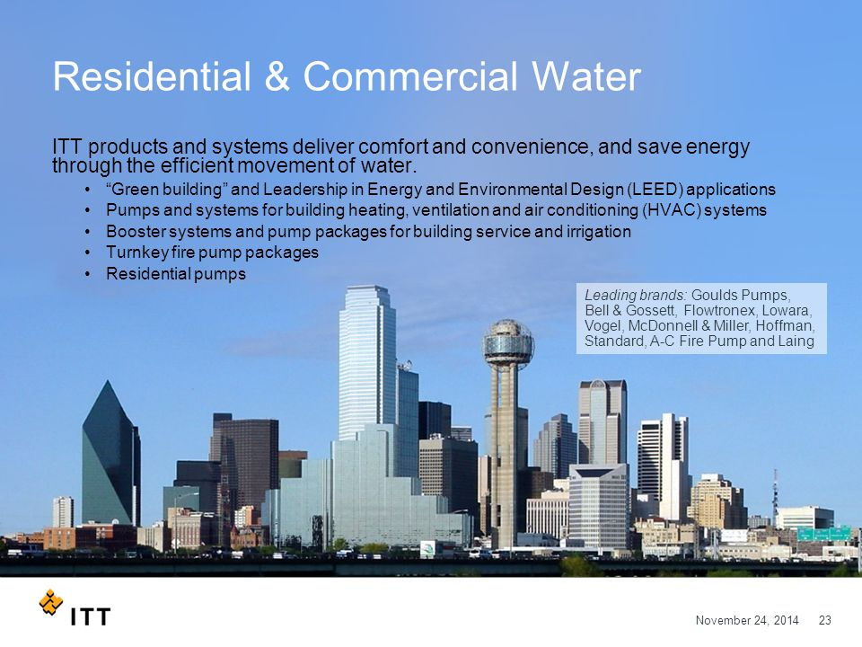 November 24, 201423 Residential & Commercial Water ITT products and systems deliver comfort and convenience, and save energy through the efficient mov