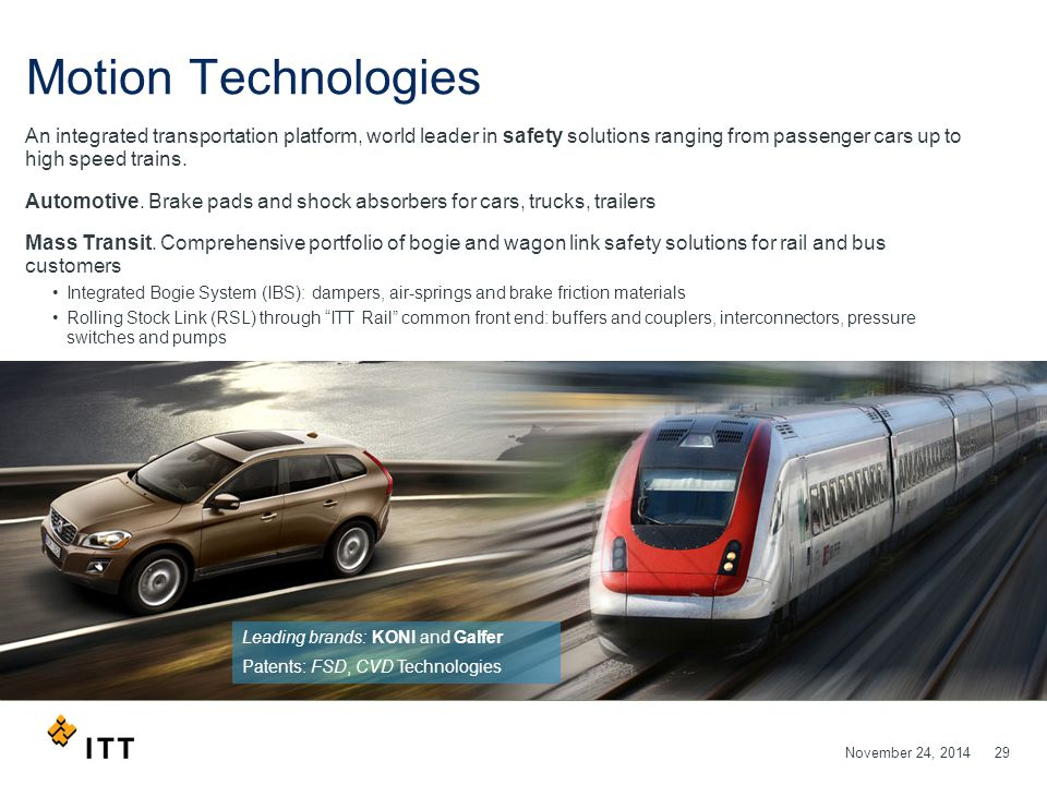 November 24, 201429 Motion Technologies An integrated transportation platform, world leader in safety solutions ranging from passenger cars up to high speed trains.