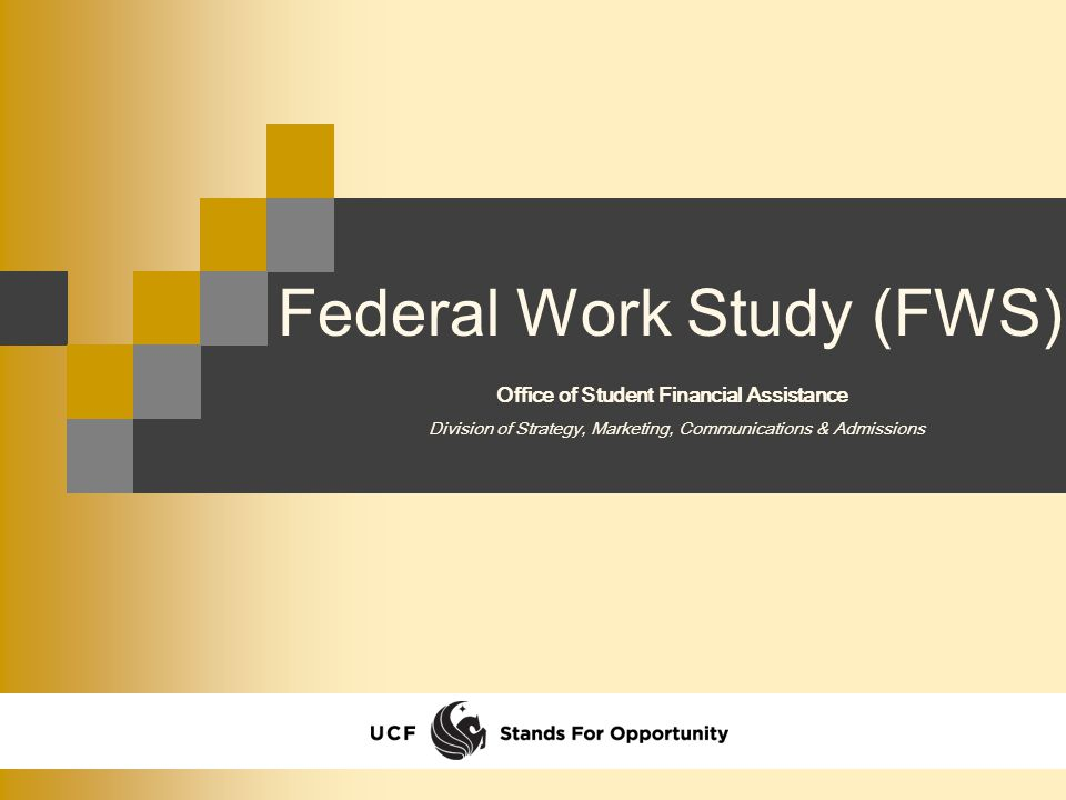 Federal Work Study (FWS) Division of Strategy, Marketing, Communications & Admissions Office of Student Financial Assistance