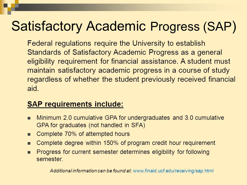Federal regulations require the University to establish Standards of Satisfactory Academic Progress as a general eligibility requirement for financial assistance.