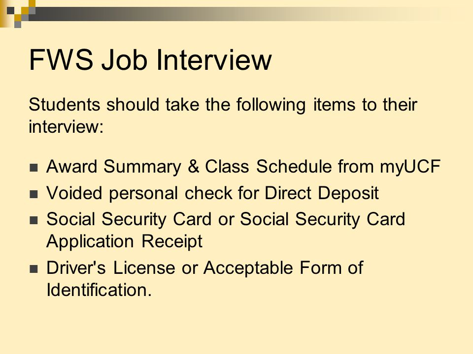 FWS Job Interview Students should take the following items to their interview: Award Summary & Class Schedule from myUCF Voided personal check for Dir