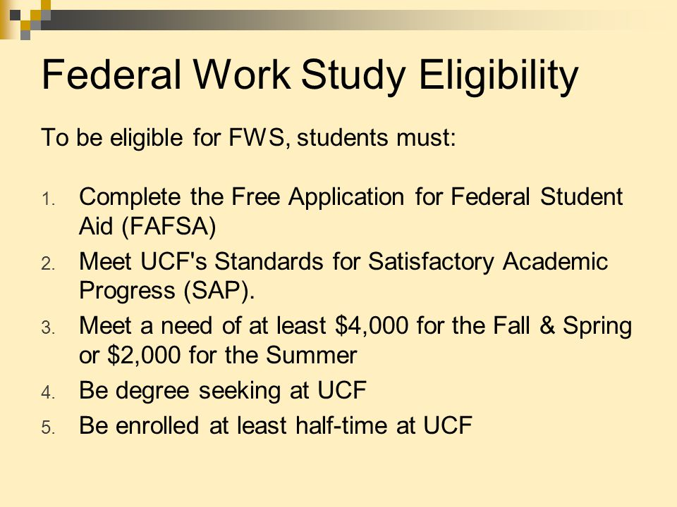 Federal Work Study Eligibility To be eligible for FWS, students must: 1.