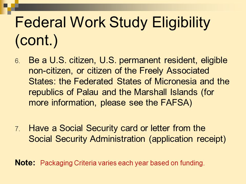 Federal Work Study Eligibility (cont.) 6. Be a U.S.