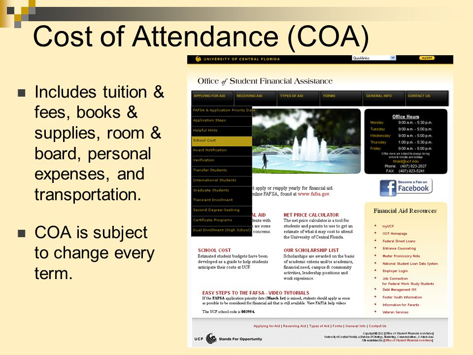 Cost of Attendance (COA) Includes tuition & fees, books & supplies, room & board, personal expenses, and transportation.