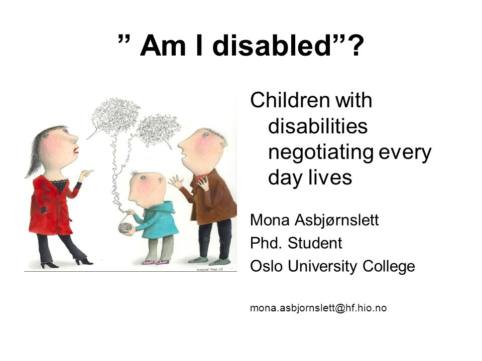 Children with disabilities negotiating every day lives Mona Asbjørnslett Phd.