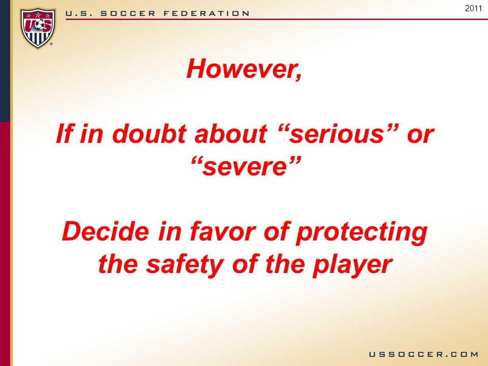 2011 However, If in doubt about serious or severe Decide in favor of protecting the safety of the player