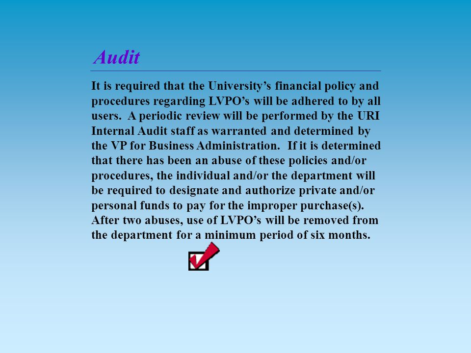 It is required that the University's financial policy and procedures regarding LVPO's will be adhered to by all users.