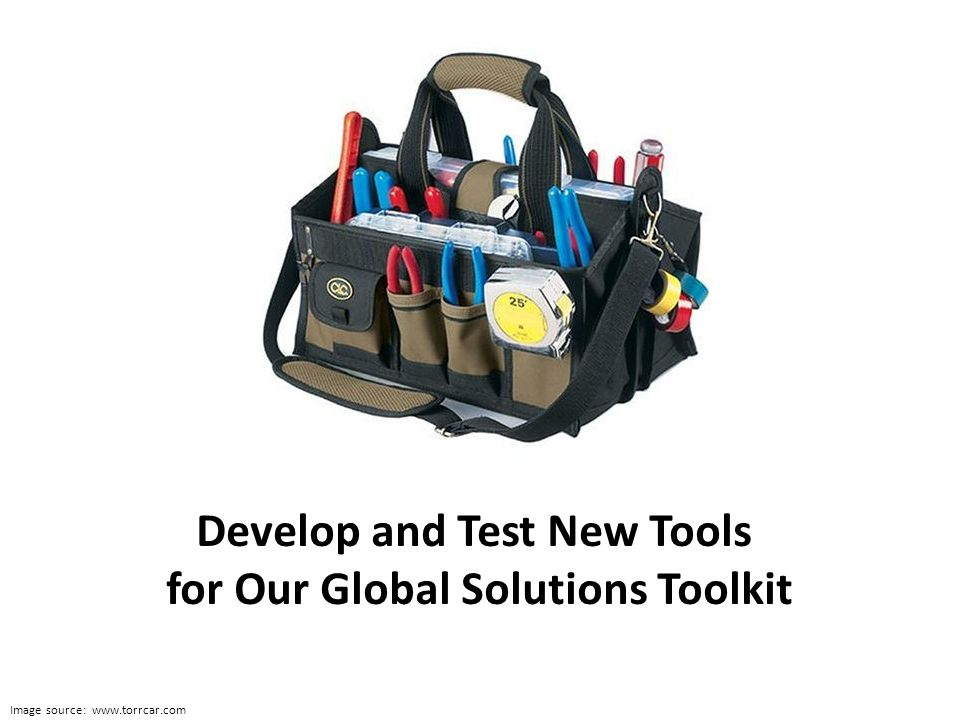 Develop and Test New Tools for Our Global Solutions Toolkit Image source: www.torrcar.com