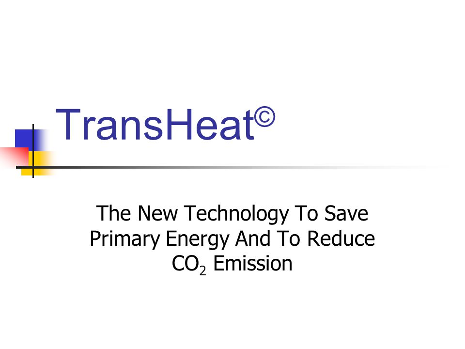 Input > Output Primary Energy Input 100 % Output only 30 to 50 % Waste heat is a result of almost every production process Many times waste heat needs to be cooled down by usage of additional primary energy