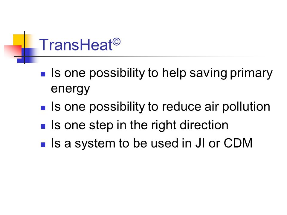 TransHeat © Is one possibility to help saving primary energy Is one possibility to reduce air pollution Is one step in the right direction Is a system