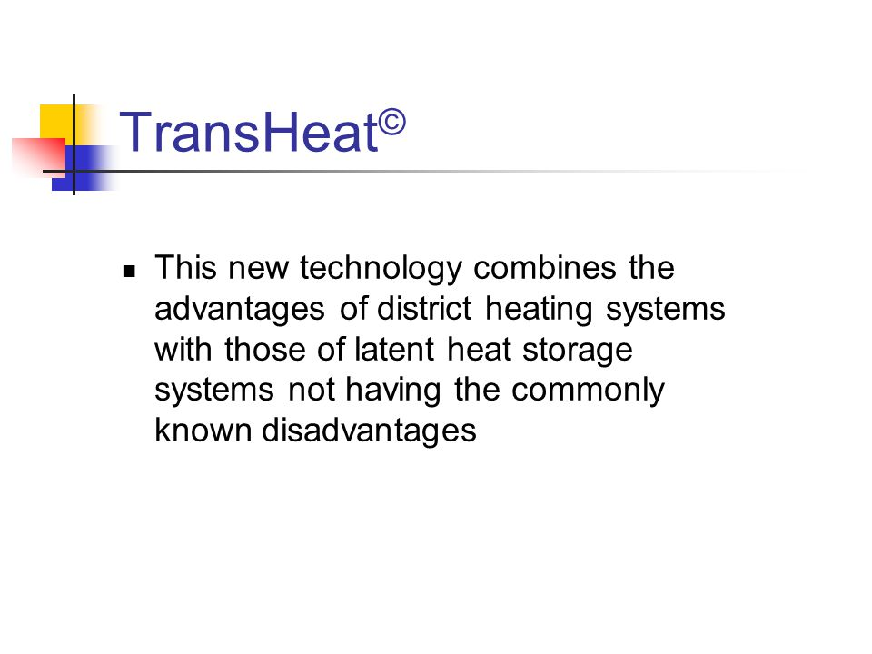 TransHeat © This new technology combines the advantages of district heating systems with those of latent heat storage systems not having the commonly